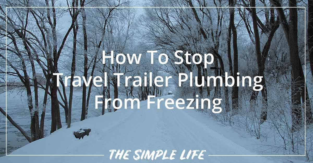 How To Stop Travel Trailer Plumbing From Freezing