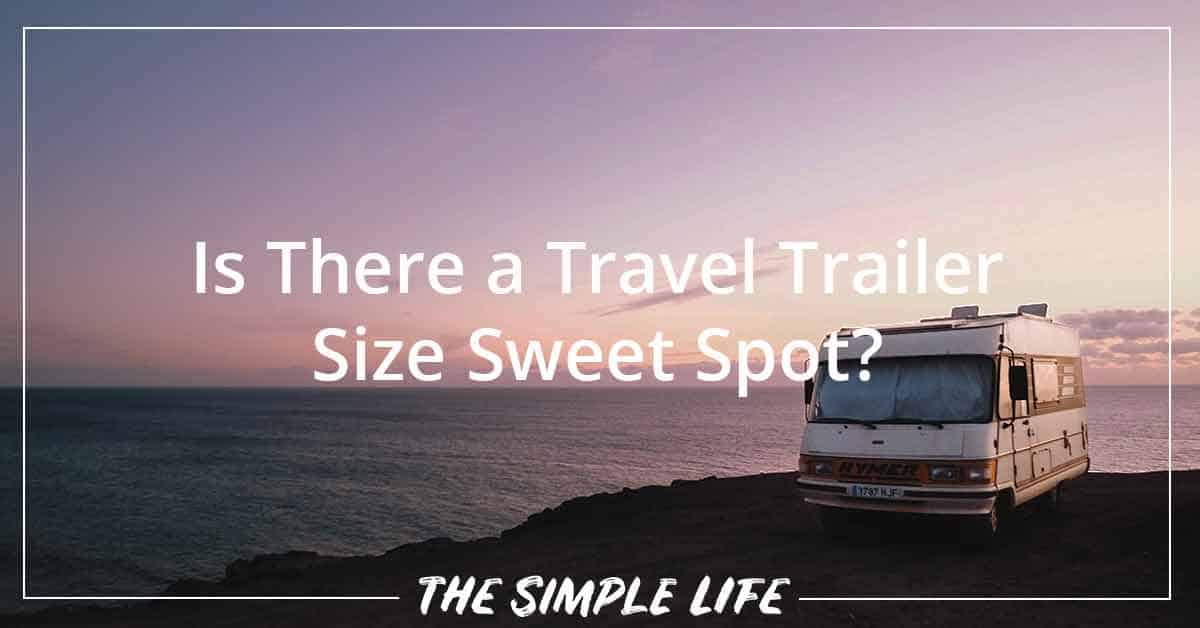 Is There An Travel Trailer Size Sweet Spot