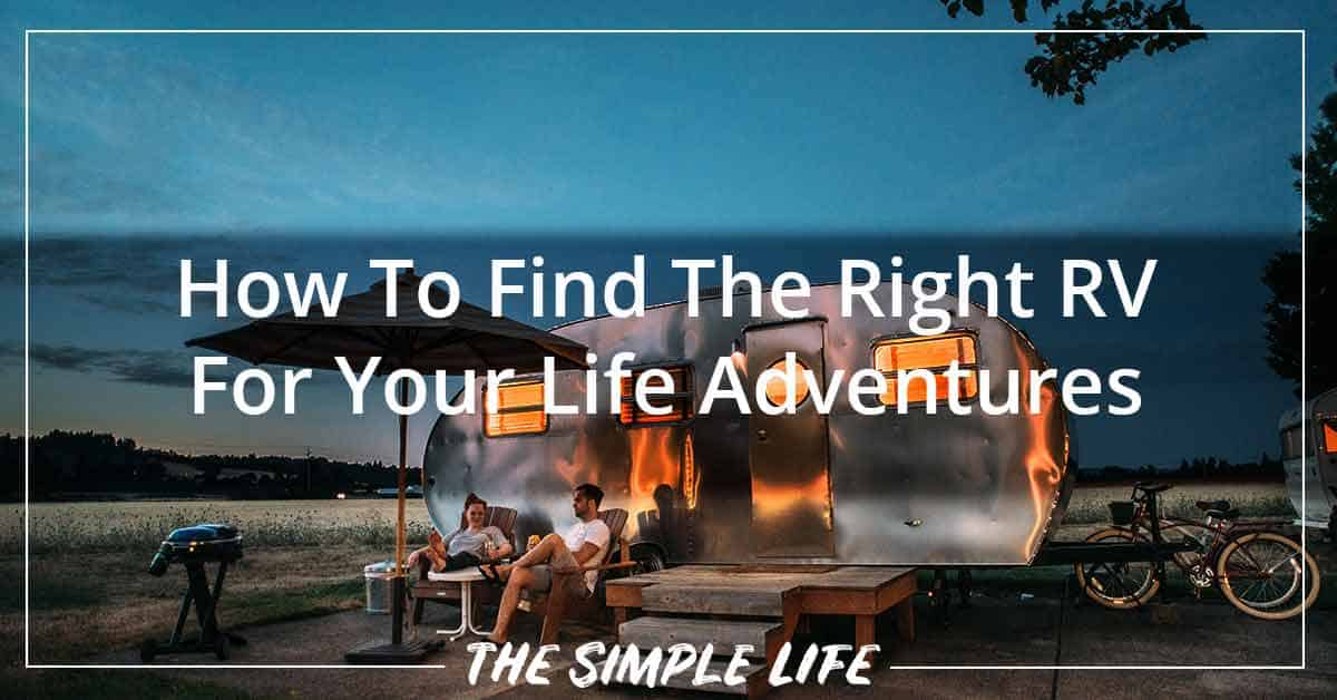 How To Find The Right RV For Your Life Adventures