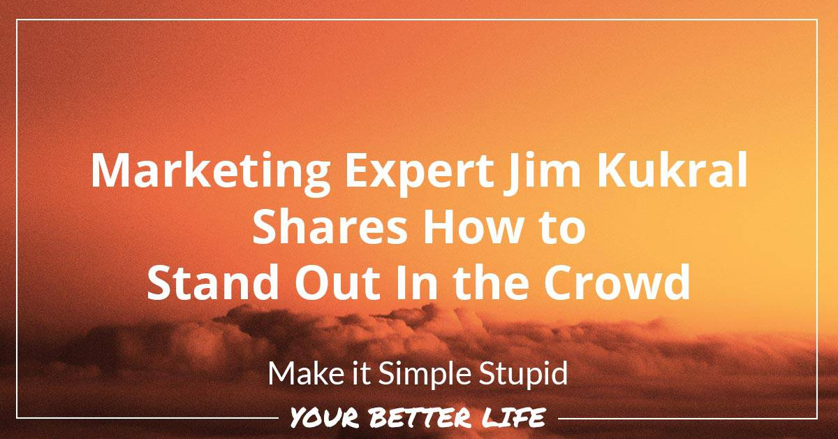 E5: Marketing Expert Jim Kukral Shares How To Stand Out In The Crowd