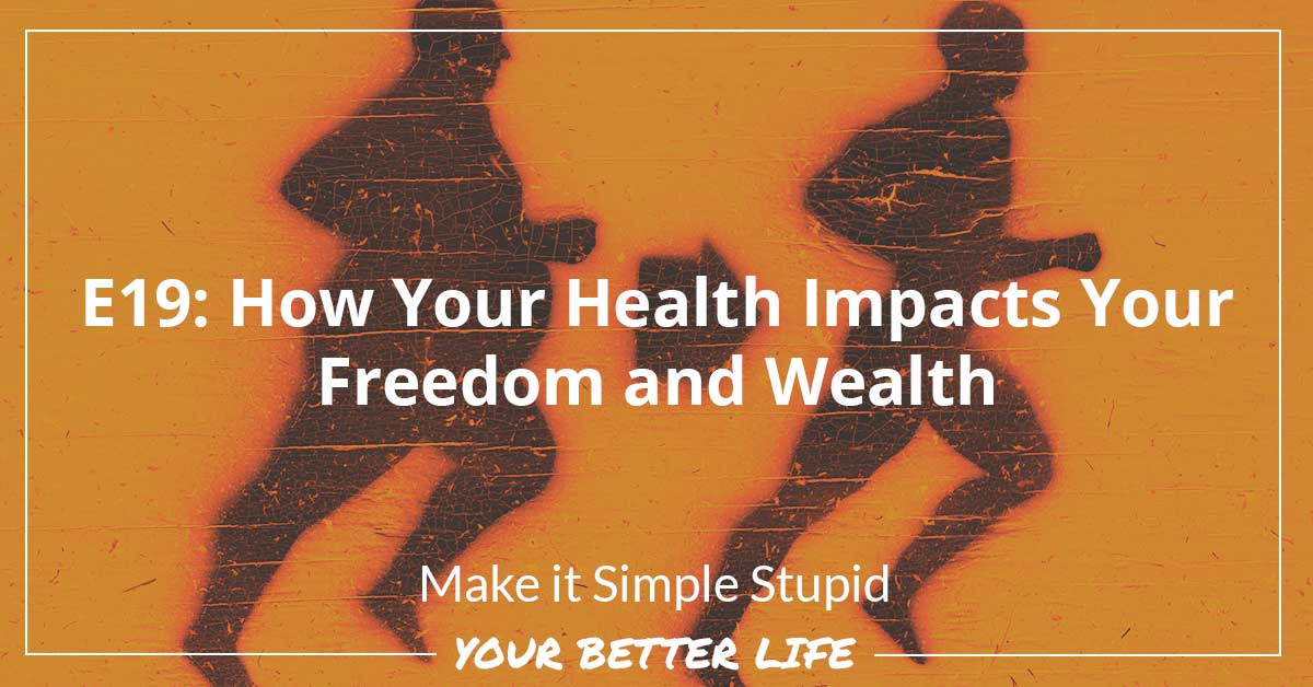 E19: How Your Health Impacts Your Freedom And Wealth