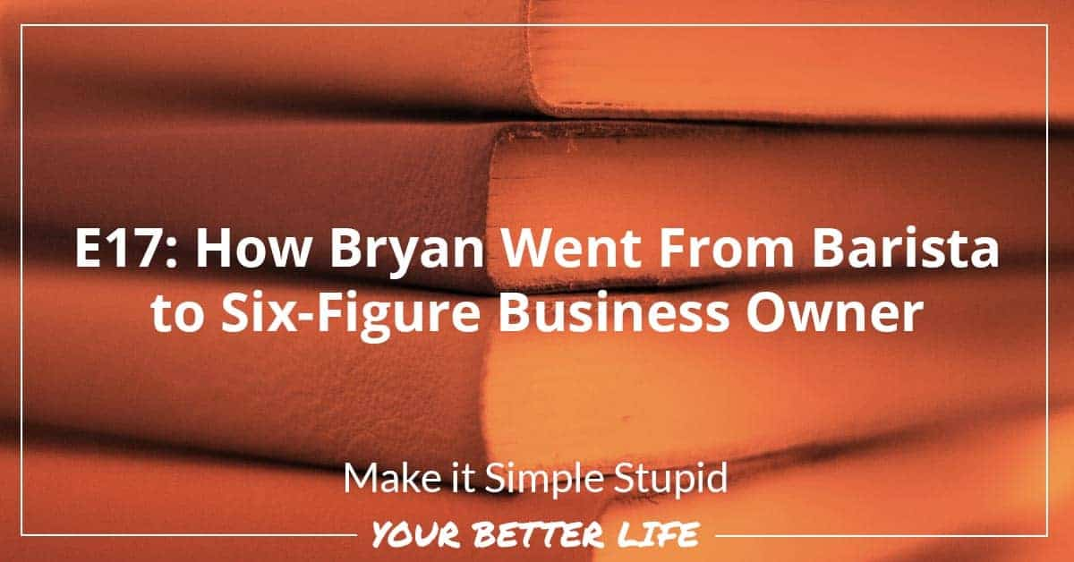 E17: How Bryan Went From Barista To Six-Figure Business Owner
