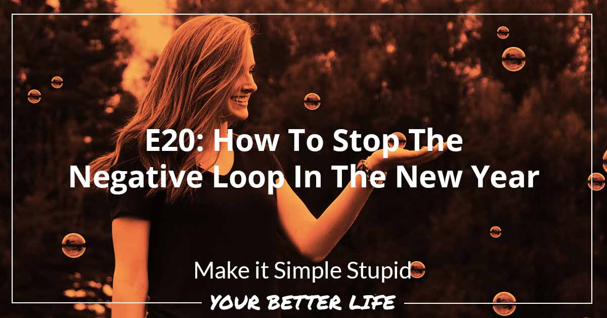 E20: How To Stop The Negative Loop In The New Year