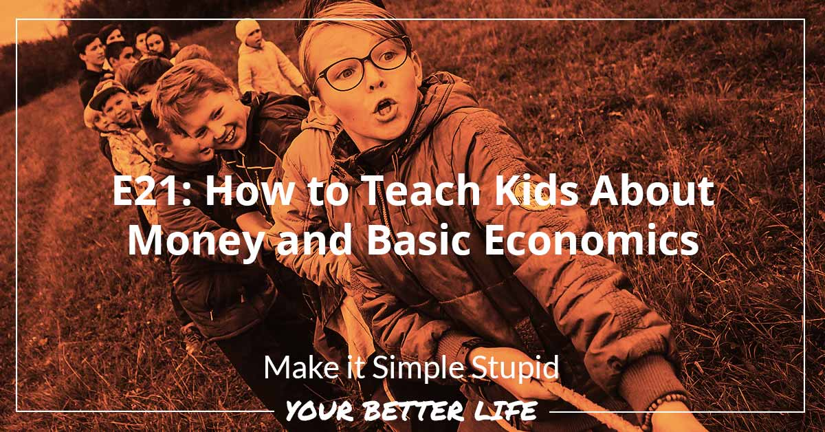 E21: How To Teach Kids About Money And Basic Economics