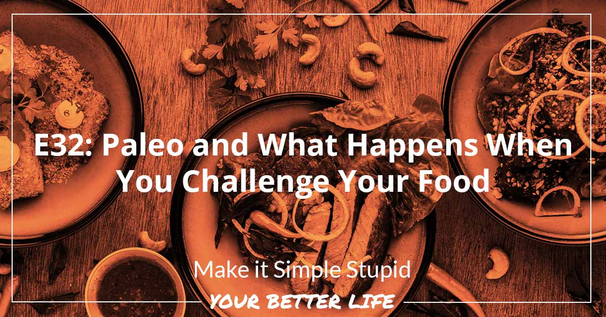 E32: Paleo And What Happens When You Challenge Your Food
