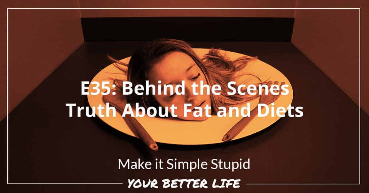 E35: Behind The Scenes Truth About Fat And Diets