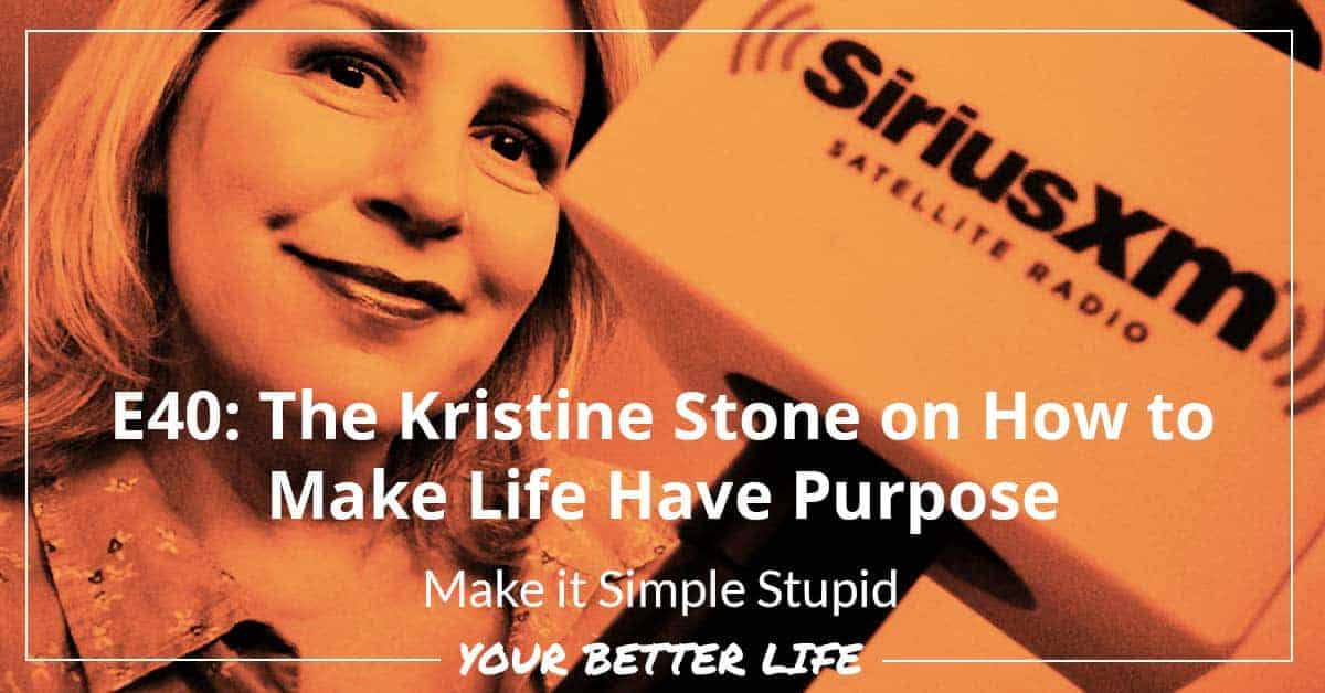 E40: The Kristine Stone On How To Make Life Have Purpose