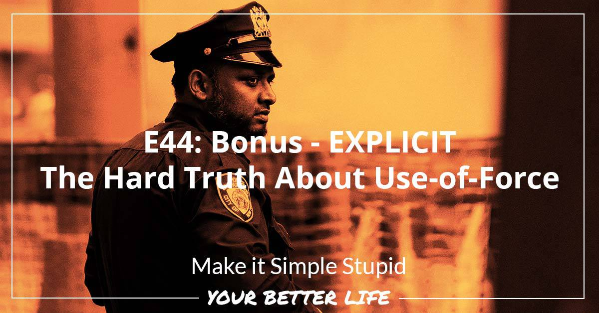 E44: Bonus - EXPLICIT - The Hard Truth About Use-of-Force