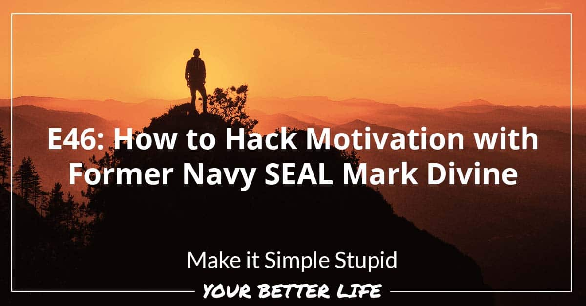 E46: How To Hack Motivation With Former Navy SEAL Mark Divine