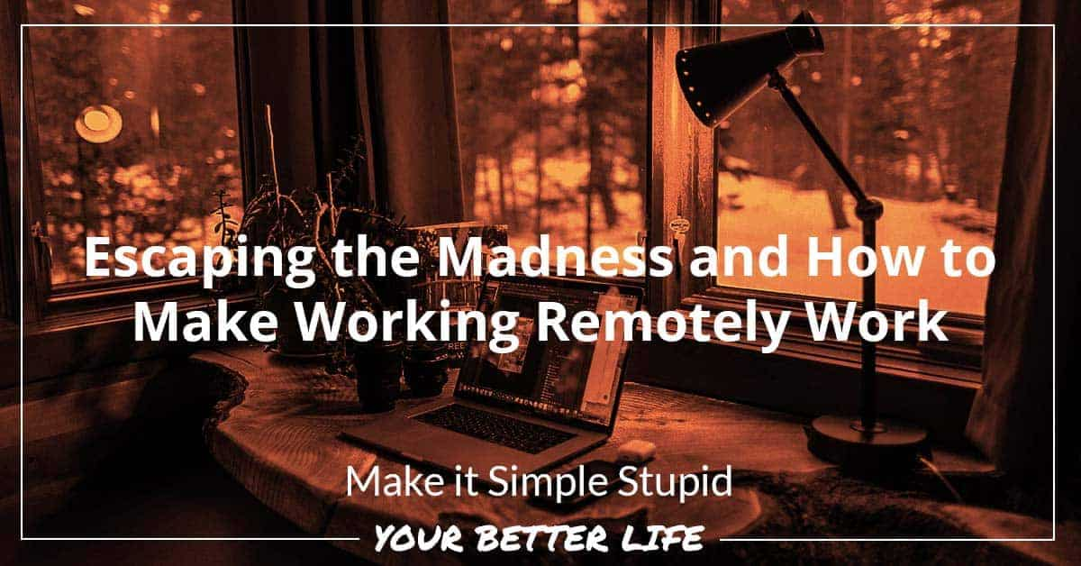 E48: Escaping The Madness And How To Make Working Remotely Work