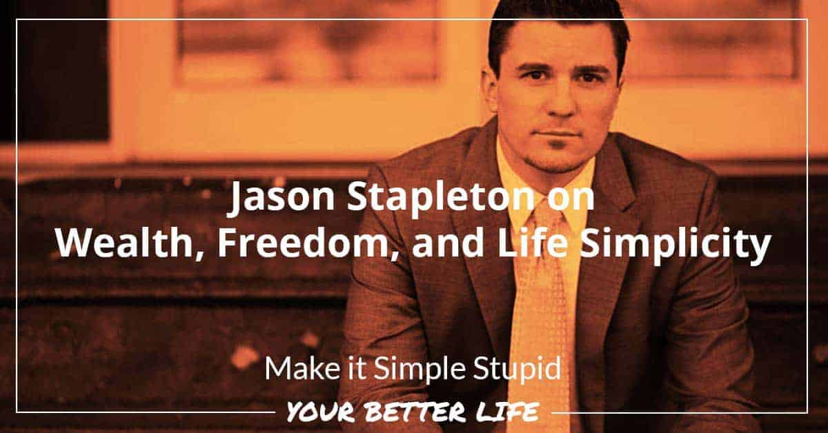 Jason Stapleton On Wealth, Freedom, And Life Simplicity