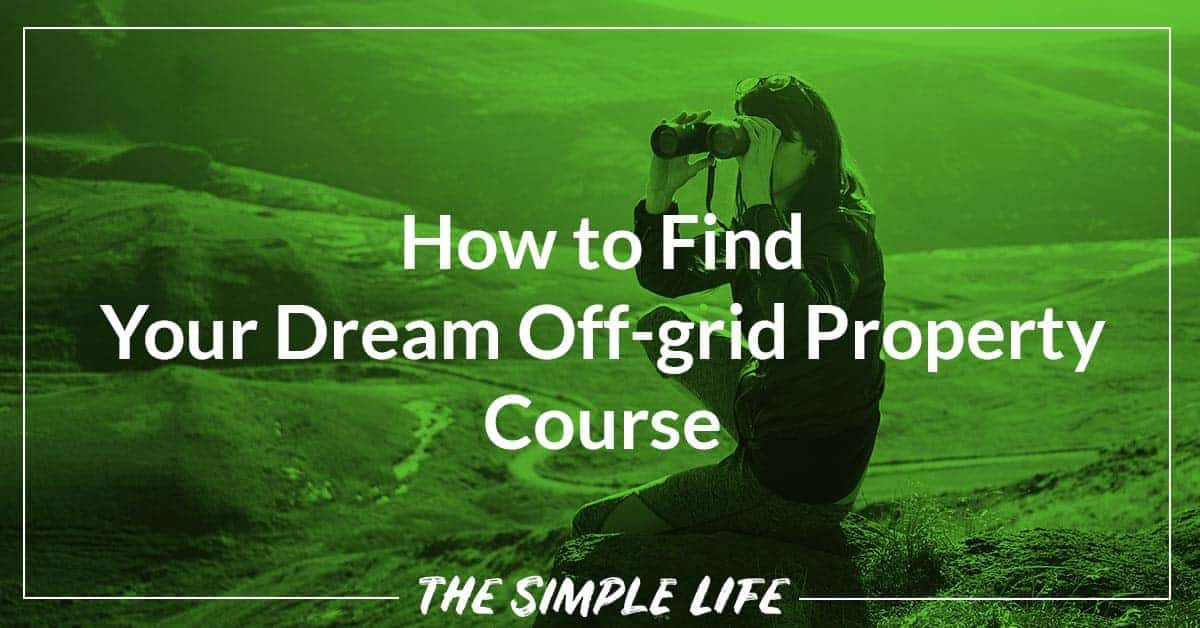 How to Find Your Dream Off-grid Property