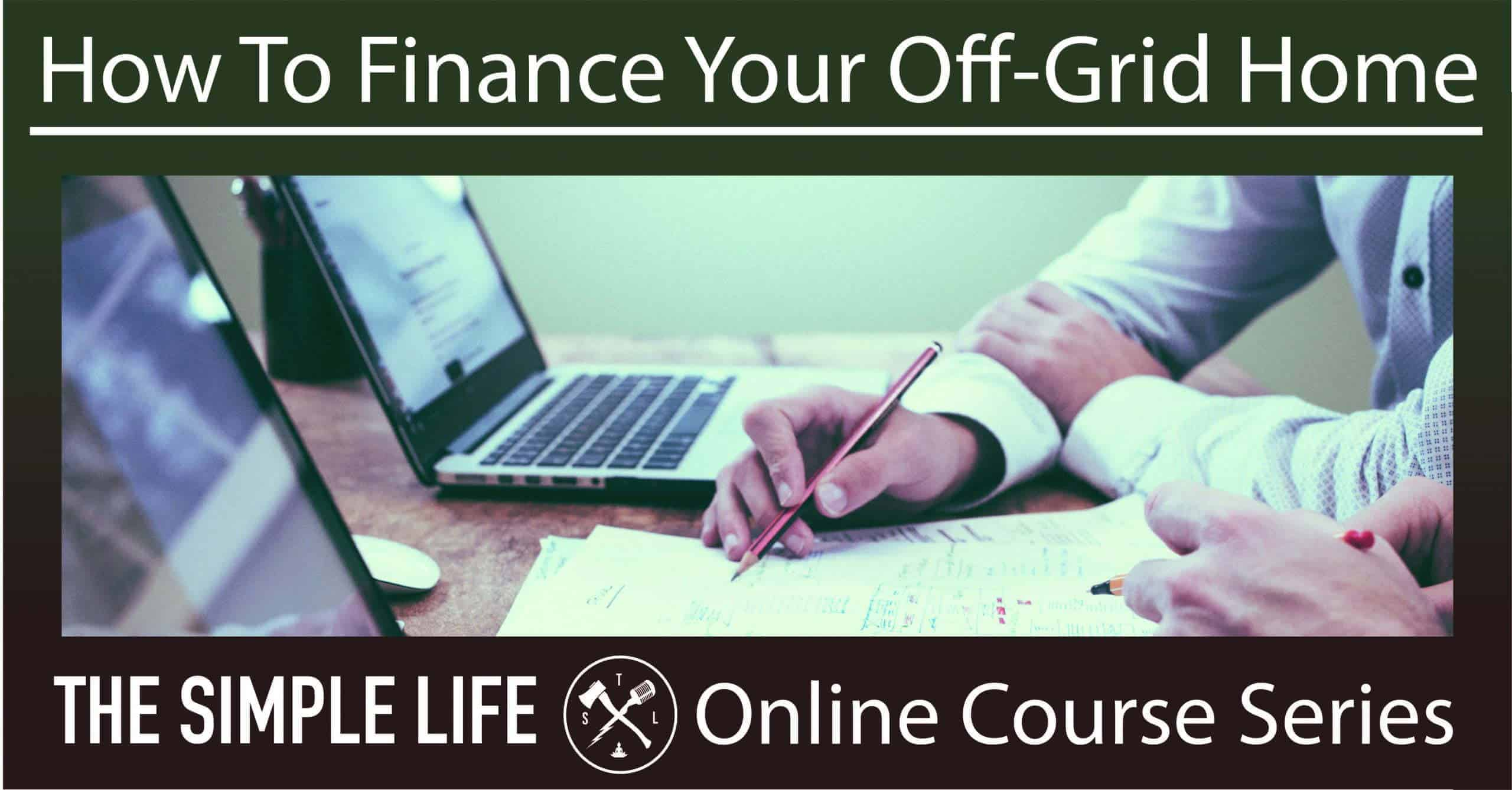How to Finance Your Off-Grid Home and Property